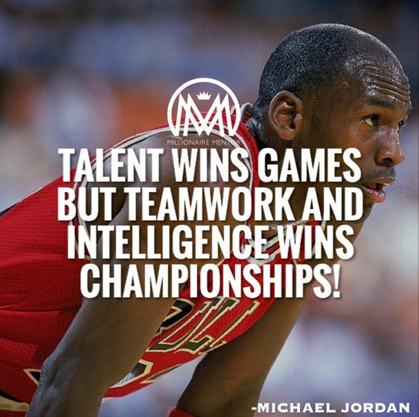 Talent wins games but teamwork and intelligence wins championships! - Michael Jordan