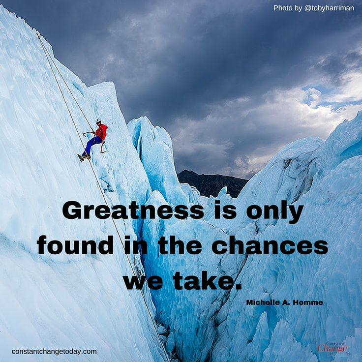 Greatness is only found in the chances we take. - Michelle A. Homme
