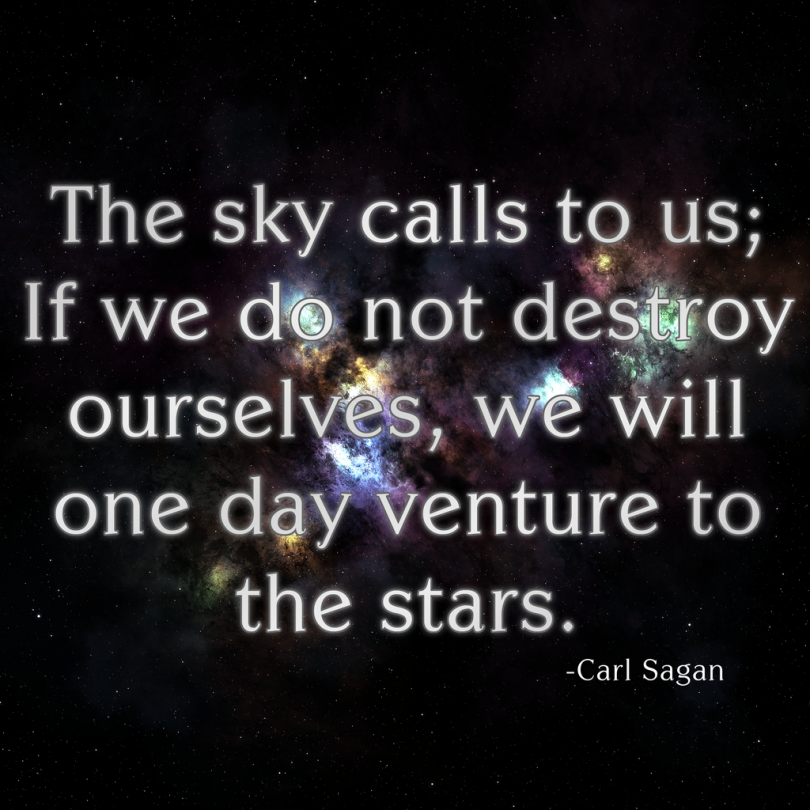 The sky calls to us; If we do not destroy ourselves, we will one day venture to the stars. - Carl Sagan