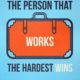 Work The Hardest