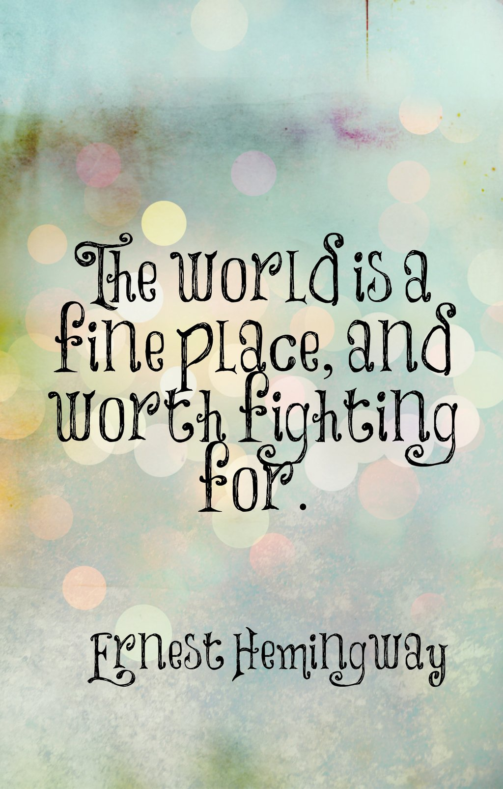 World Worth Fighting For Ernest Hemingway Daily Quotes Sayings Pictures