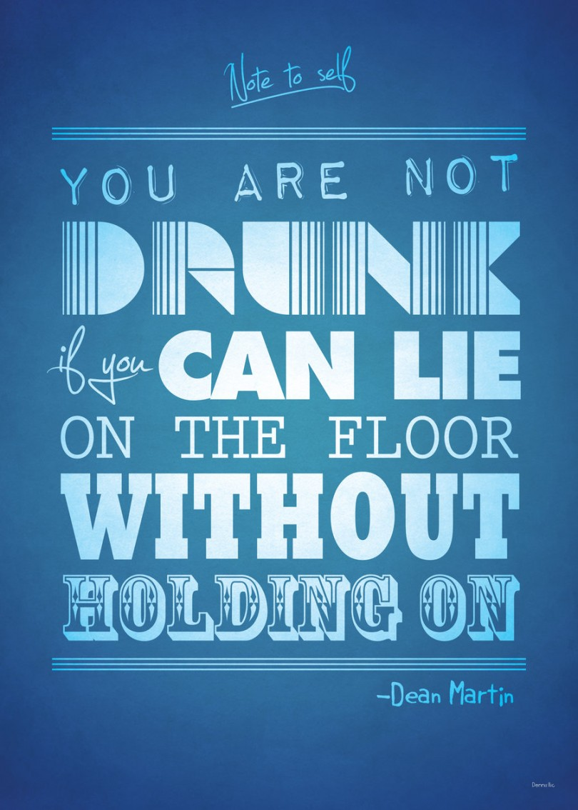 You are not drunk if you can lie on the floor without holding on. - Dean Martin