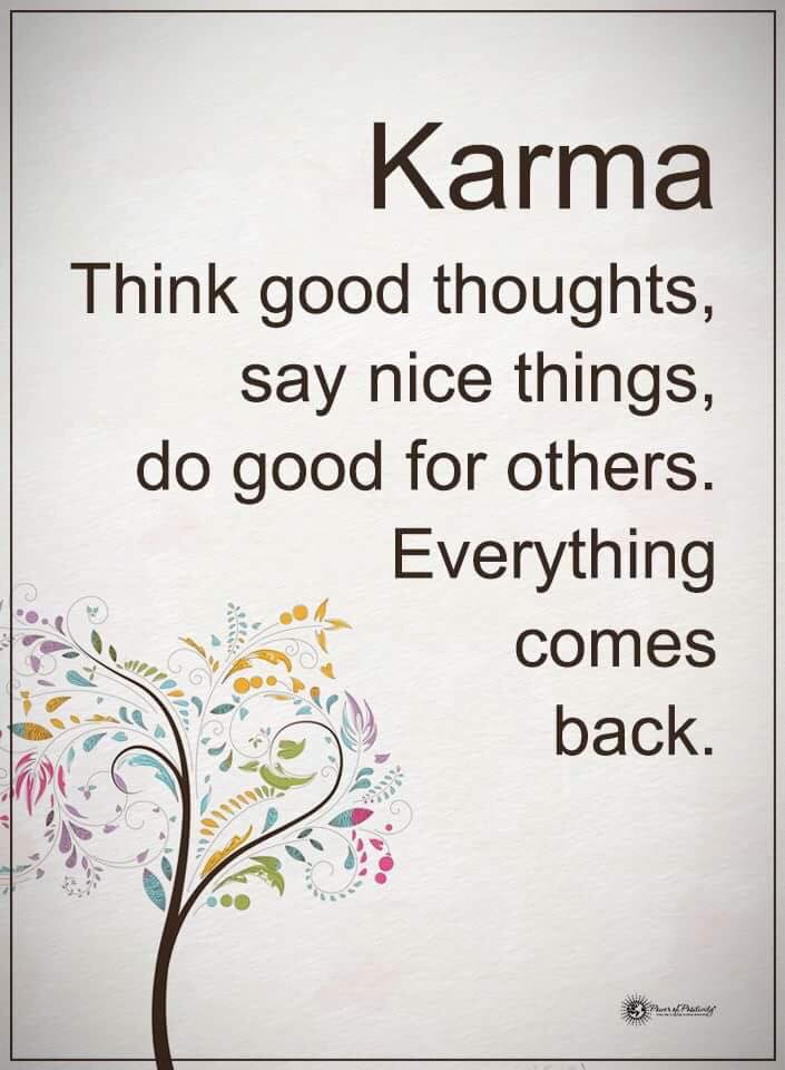 Karma. Think good thoughts, say nice things, do good for others. Everything comes back.