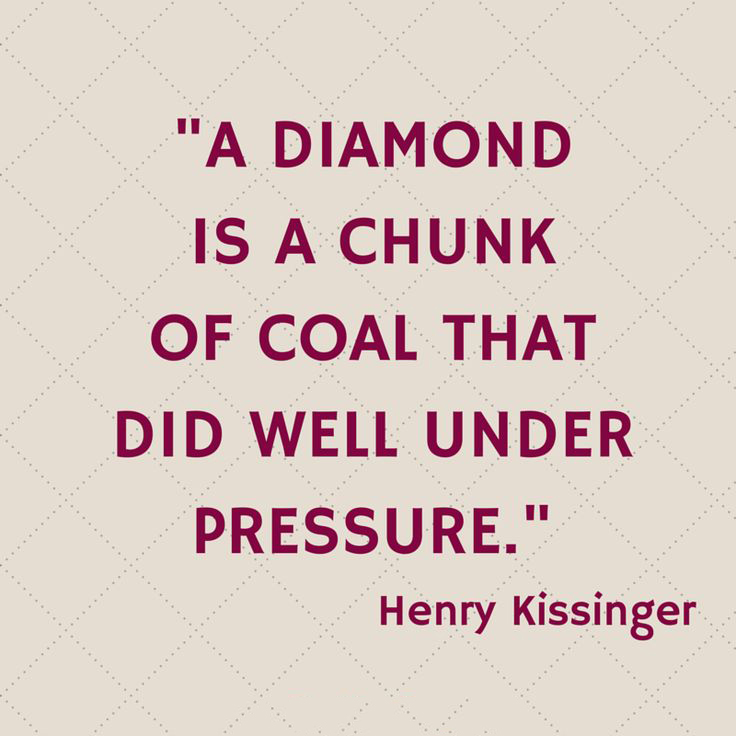 A diamond is a chunk of coal that did well under pressure. - Henry Kissinger