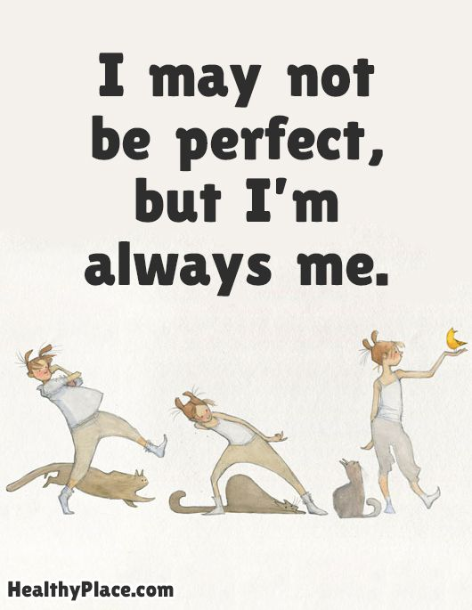 I may not be perfect, but I'm always me.