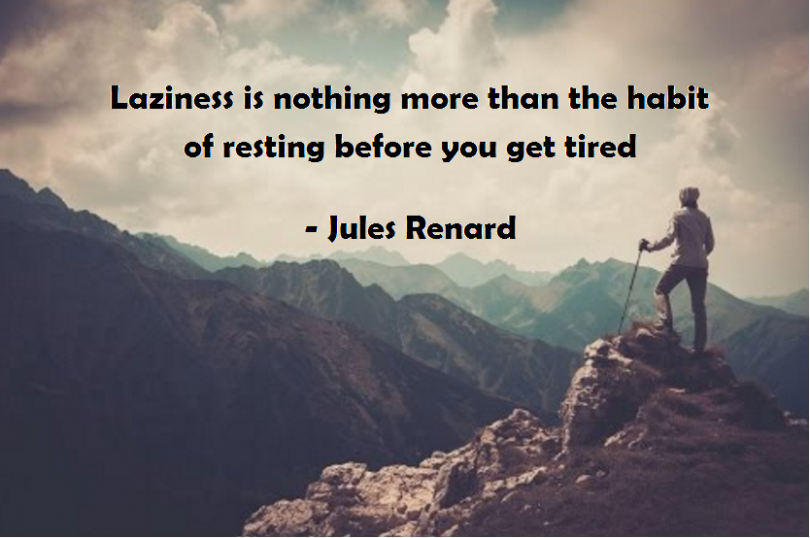 Laziness is nothing more than the habit of resting before you get tired. - John Renard