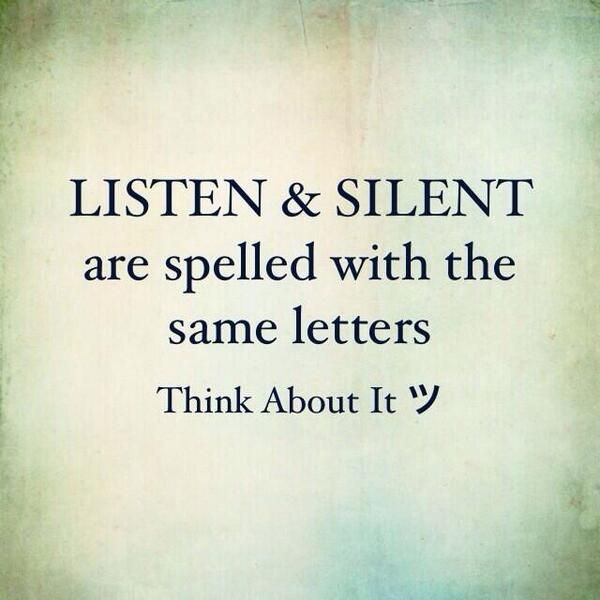 Listen & silent are spelled with the same letters, think about it.