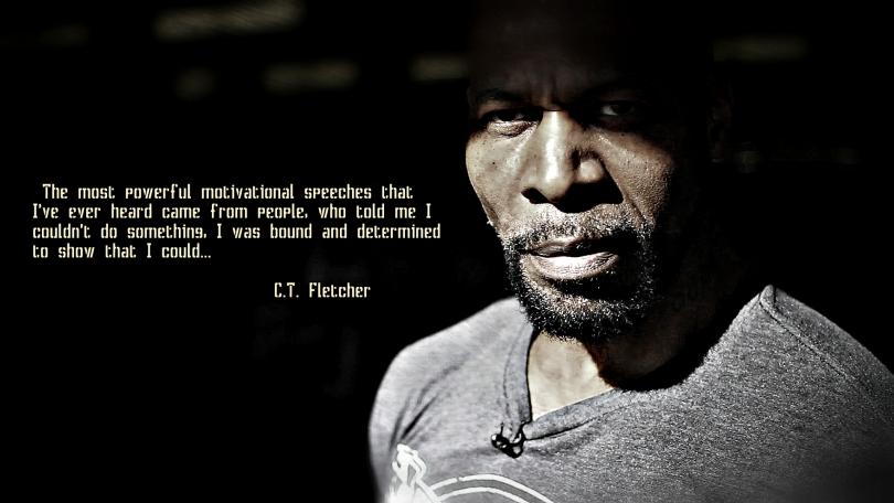 The most powerful motivational speeches that I've ever heard came from people who told me I couldn't do something. I was bound and determined to show that I could. - C.T. Fletcher