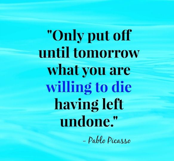 Put Off Until Tomorrow Willing Die Left Undone Pablo Picasso Quotes Sayings Pictures