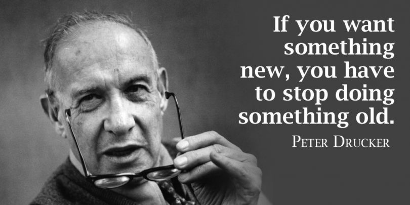 If you want something new, you have to stop doing something old. - Peter Drucker