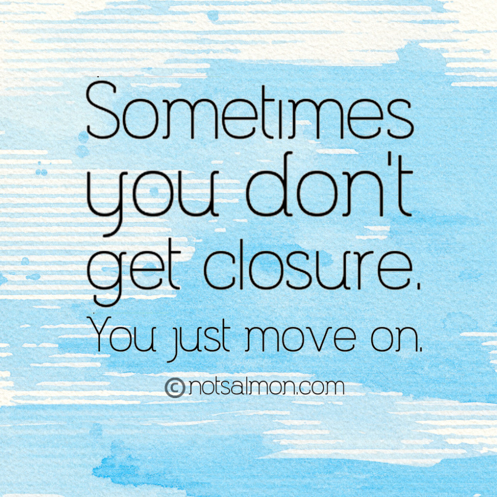 Sometimes You Dont Get Closure Love Karen Salmansohn Quotes Sayings Pictures