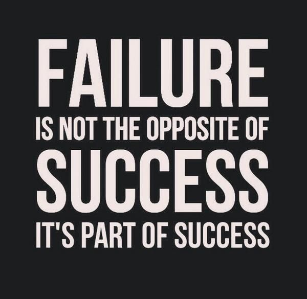 Failure is not the opposite of success, it's part of success.