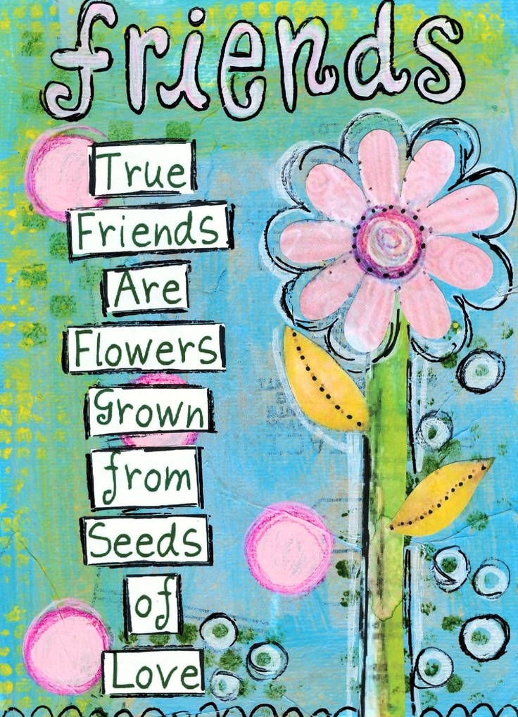True friends are flowers grown from seeds of love.