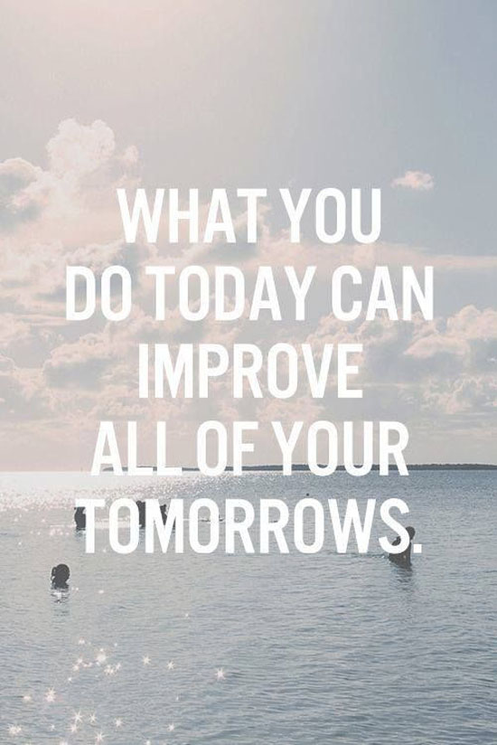 What You Do Today