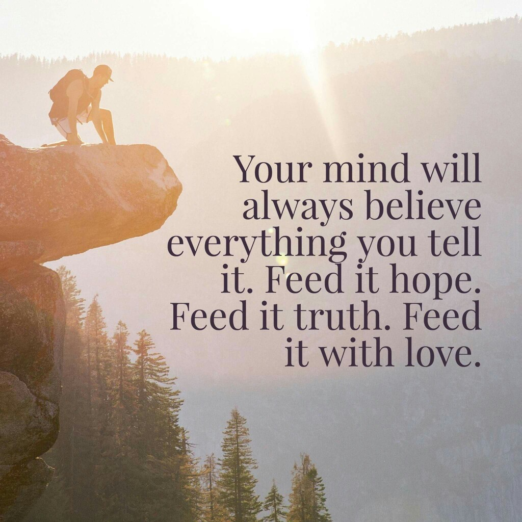 Your Mind Believes Everything Tell It Life Daily Quotes Sayings Pictures