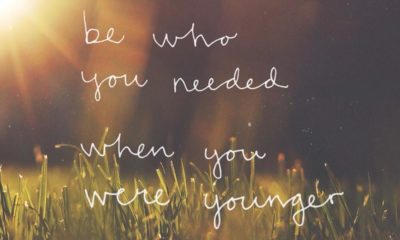 Be Who You Needed When Younger Life Daily Quotes Sayings Pictures