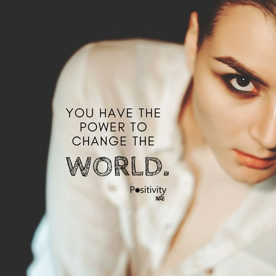 You have the power to change the world.