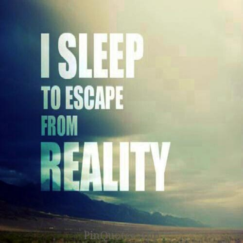 depressing-quotes-i-sleep-to-escape-reality