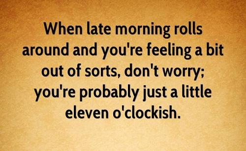 Eleven O'Clockish Funny Good Morning Quotes