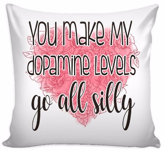 You My Dopamin Levels Go All Silly Pillow Cover
