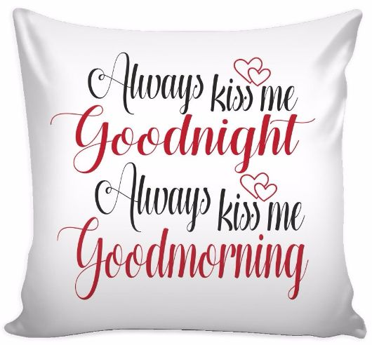 'Always Kiss Me Goodnight, Always Kiss Me Good Morning' Love Quotes for Him Pillow Cover