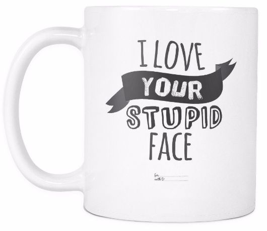 'I Love Your Stupid Face' Love Quotes for Him White Mug
