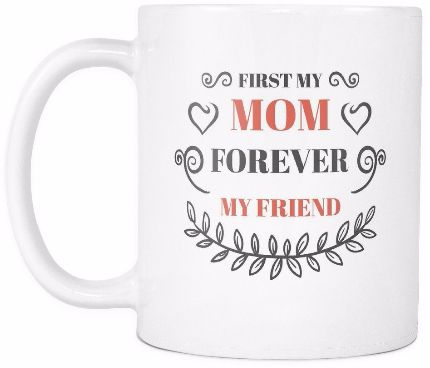 'First Mom, Forever My Friend' Mother Daughter Quotes White Mug
