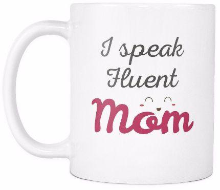 'I Speak Fluent Mom' Mother Daughter Quotes White Mug