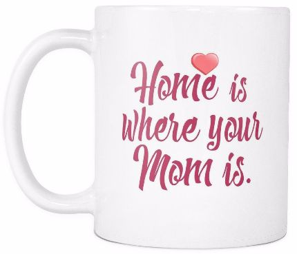 'Home is Where Your Mom Is' Mother Daughter Quotes White Mug