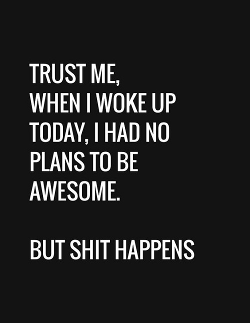 Shit Happens Funny Good Morning Quotes