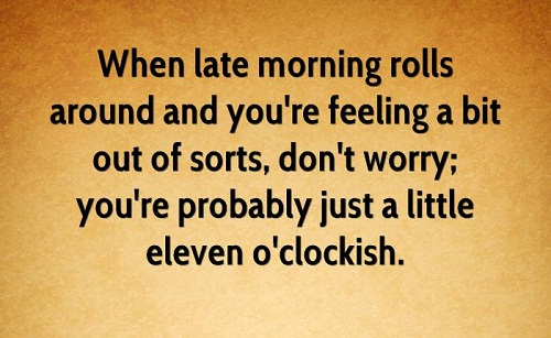 Eleven O'Clockish Funny Good Morning Quotes