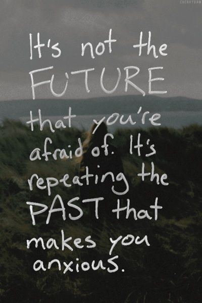 Past Makes you Anxious Amazing Quotes