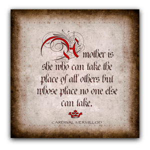 A mother is she who can take the place of all others