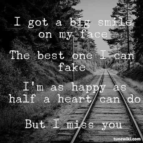 Faking a smile but i miss you quotes.