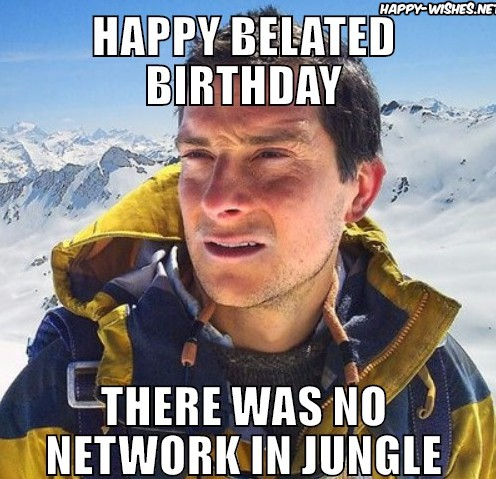 1514673764 429 20 Funny Belated Birthday Memes For People Who Always Forget