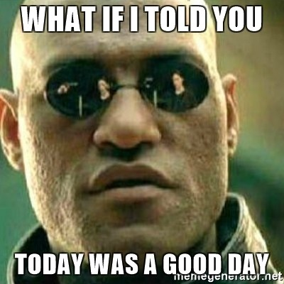 1515529041 649 20 Today Was A Good Day Memes That Are Totally Worth Sharing
