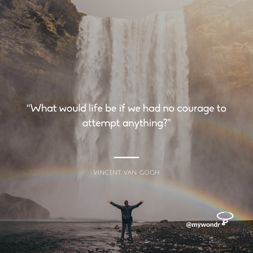 What would life be if we had no courage to attempt anything? - Vincent Van Gogh