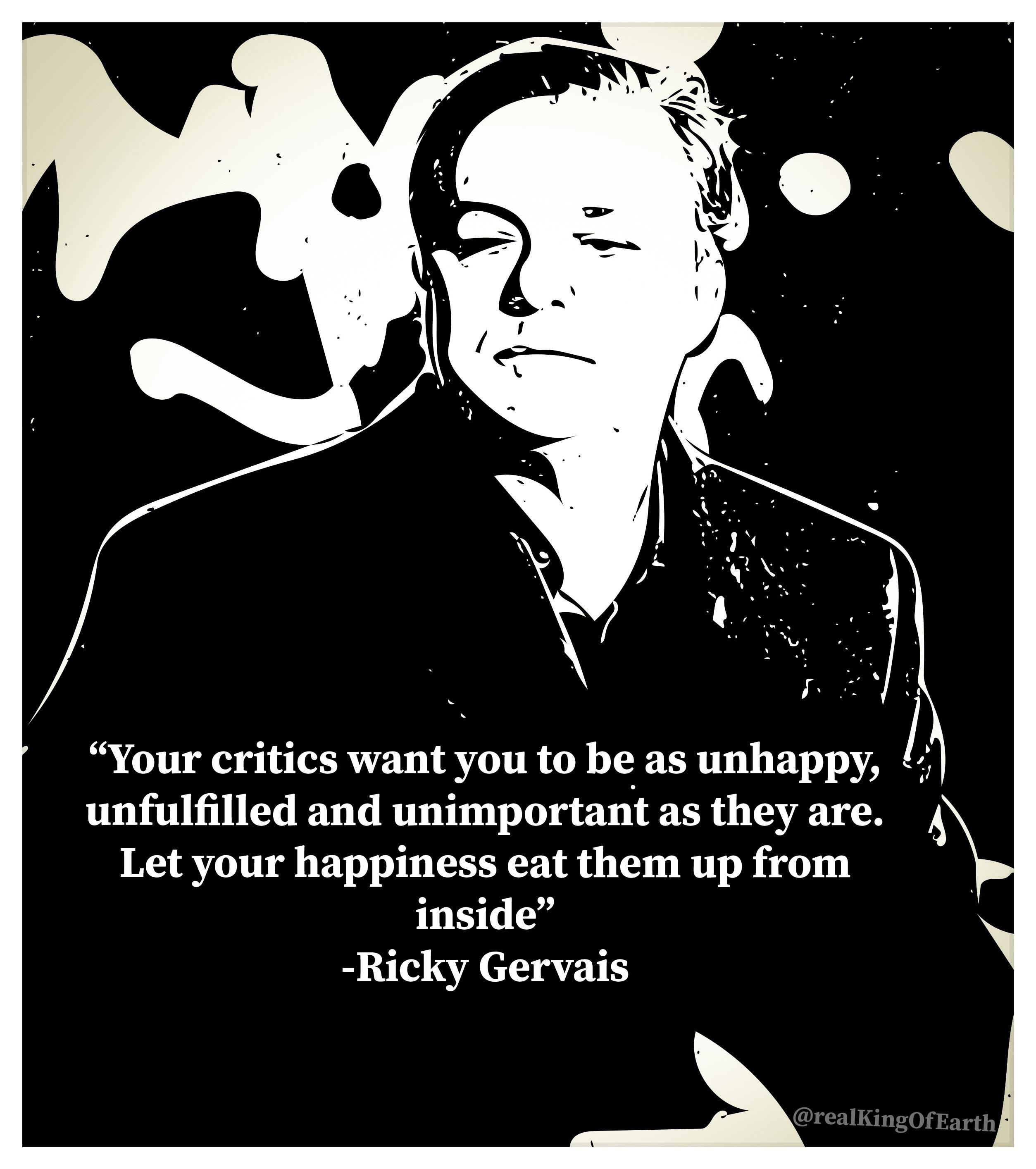 Critics Want You Be Unhappy Ricky Gervais Daily Quotes Sayings Pictures