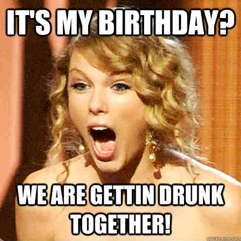 1523686883 958 20 Its My Birthday Memes To Remind Your Friends