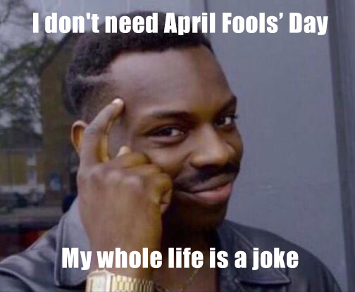 1524755687 941 20 April Fools Memes Thatll Get You In The Spirit