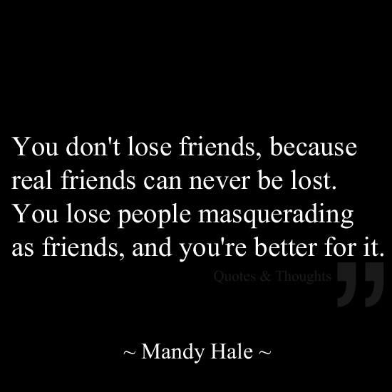 Quotes on fake friends. Real friends cannot be lost