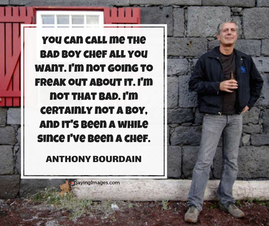 anthony bourdain quotes bad boy chef