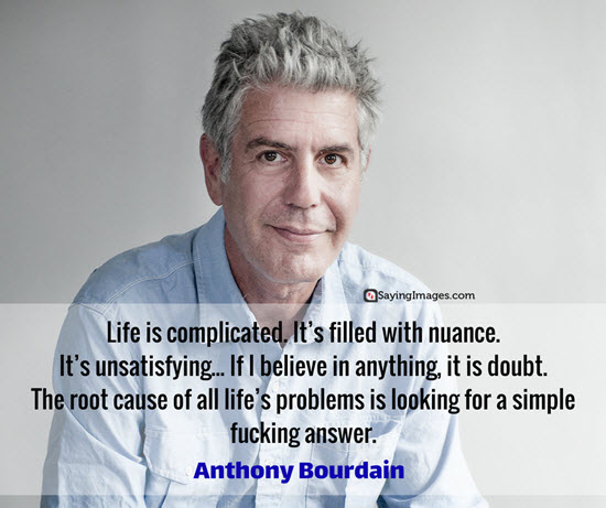 anthony bourdain quotes complicated life